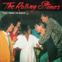 VGP-318 THE ROLLING STONES / TOO TIRED TO ROCK